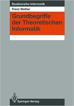 Grundbegriffe der Theoretischen Informatik (Studienreihe Informatik)