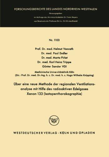 Über eine neue Methode der regionalen Ventilationsanalyse mit Hilfe des radioaktiven Edelgases Xenon 133 (Isotopenthorakographie) (Forschungsberichte des Landes Nordrhein-Westfalen) (German Edition) ()