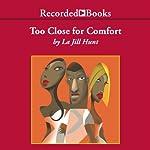 Too Close for Comfort | La Jill Hunt