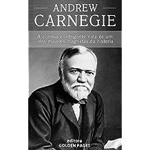 Andrew Carnegie: A curiosa e intrigante vida de um dos maiores magnatas da história