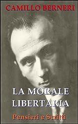 La morale libertaria. Pensieri e scritti (Classici del pensiero anarchico Vol. 2) (Italian Edition)