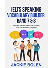 IELTS Speaking Vocabulary Builder: Master Idioms, Phrasal Verbs, Collocations, & Slang