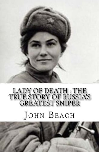 Lady of Death : The True Story of Russia's Greatest Sniper