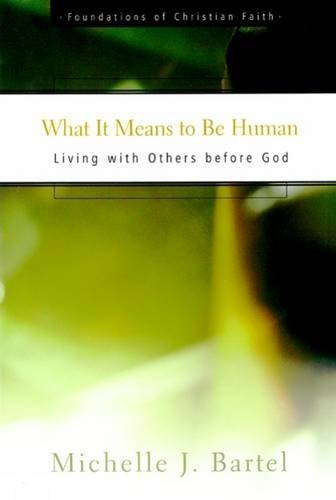 What It Means to Be Human: Living with Others before God (Foundations of Christian Faith) by Michelle J. Bartel - Means Next Day Shipping