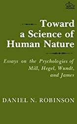 Toward a Science of Human Nature: Essays on the Psychologies of Mill, Hegel, Wundt and James