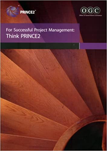 For successful project management: think PRINCE2 (Managing Successful Projects)