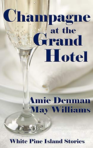 (Champagne at the Grand Hotel (White Pine Island Stories Book 8))