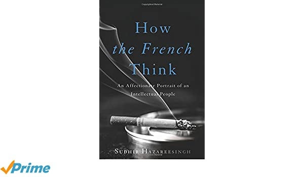 How the French Think: An Affectionate Portrait of an Intellectual People: Amazon.es: Sudhir Hazareesingh: Libros en idiomas extranjeros