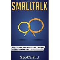 SMALLTALK: Erfolgreich werden im Beruf & Alltag durch besseren Smalltalk