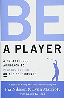 Book Cover: Be a Player: A Breakthrough Approach to Playing Better ON the Golf Course