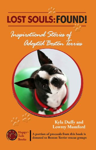 Lost Souls: Found! Inspirational Stories of Adopted Boston Terriers (Lost Souls: FOUND! Inspiring Stories About Boston Terriers Book 1) - Boston Terrier Rescue
