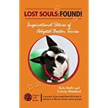 Lost Souls: Found! Inspirational Stories of Adopted Boston Terriers (Lost Souls: FOUND! Inspiring Stories About Boston Terriers Book 1)
