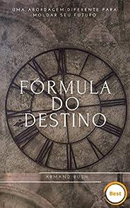Fórmula do Destino: Uma abordagem diferente para mudar seu futuro