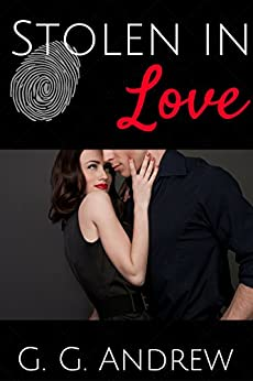 Stolen in Love (Love and Lawbreakers Book 2) by [Andrew, G.G.]
