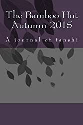 The Bamboo Hut Autumn 2015: A journal of tanshi