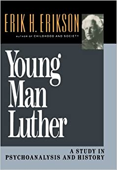 Young Man Luther: A Study in Psychoanalysis and History (Austen Riggs Monograph)