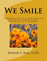 We Smile: Communication & Cooperation Strategies for Healing, Intimacy, & Teamwork