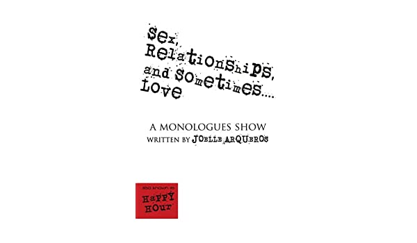 Sex relationships and sometimes love monologues