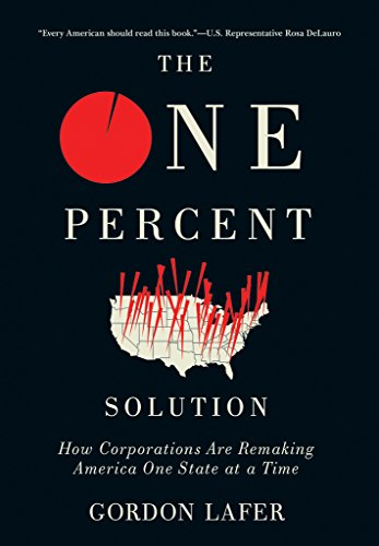 The One Percent Solution: How Corporations Are Remaking America One State at a Time (International Labor Organization Of The United Nations)
