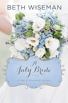A July Bride (A Year of Weddings Novella Book 8) by [Wiseman, Beth]