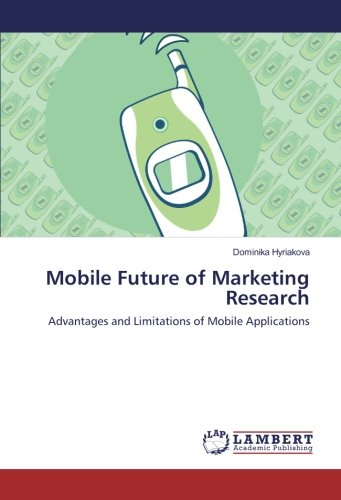 Mobile Future of Marketing Research: Advantages and Limitations of Mobile Applications pdf