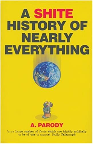 A Shite History of Nearly Everything (The Shite series)