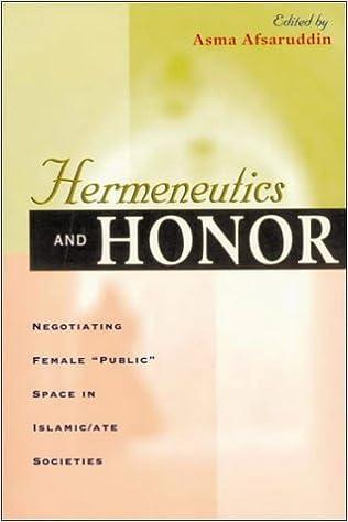Hermeneutics and Honor: Negotiating Female Public Space in Islamic/ate Societies