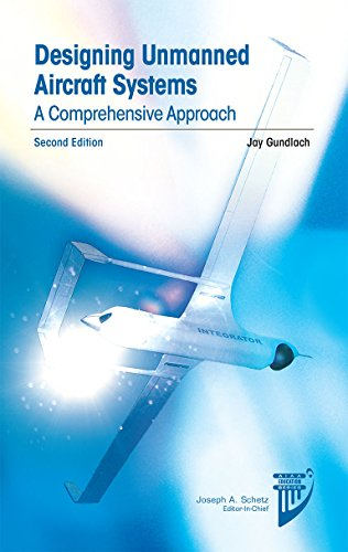 Designing Unmanned Aircraft Systems: A Comprehensive Approach, Second Edition (AIAA Education Series)