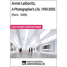 Annie Leibovitz, A Photographer's Life, 1990-2005 (Paris - 2008): Les Fiches Exposition d'Universalis (French Edition)