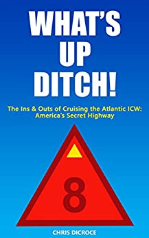 What's Up Ditch!: The Ins and Outs of Cruising the Atlantic ICW: America's Secret Highway by [DiCroce, Chris]