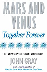 Mars And Venus Together Forever: Relationship Skills for Lasting Love: Practical Guide to Improving Communication and Relationship Skills