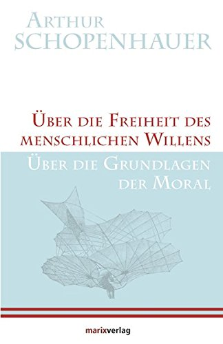 Über die Freiheit des menschlichen Willens / Über die Grundlagen der Moral (Kleine Philosophische Reihe)