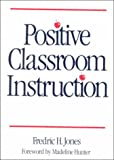 Positive Classroom Instruction, Jones, Fredric H., 0070327823