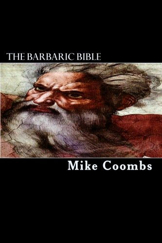 Download The Barbaric Bible: How The Shared Texts Of Judaism, Christianity, And Islam Reveal Their god To Be A Complete And Total Bastard ebook