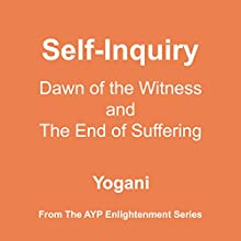 Self-Inquiry: Dawn of the Witness and the End of Suffering: AYP Enlightenment Series, Book 7 Audiobook by Yogani Narrated by Yogani