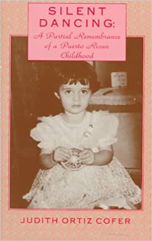 silent dancing a partial remembrance of a puerto rican childhood  silent dancing a partial remembrance of a puerto rican childhood judith ortiz cofer 9781558850156 com books