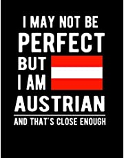 I May Not Be Perfect But I Am Austrian And That's Close Enough!: Funny Notebook 100 Pages 8.5x11 Notebook Austrian Family Heritage Austria Gifts