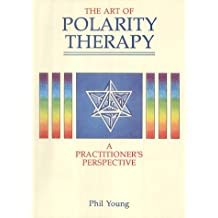The Art of Polarity Therapy: A Practitioner's Perspective
