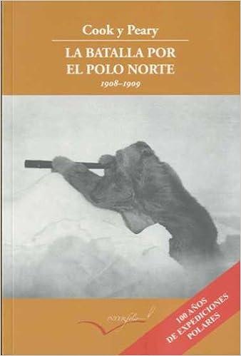 Cook y Peary, la batalla por el Polo Norte.: 1908-1909 Leer y ...