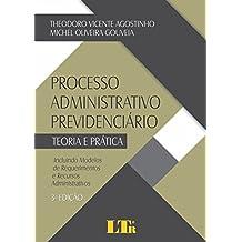 Processo Administrativo Previdenciário. Teoria e Prática. Incluindo Modelos de Requerimentos e Recursos Administrativos