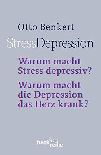 StressDepression: Warum macht Stress depressiv? Warum macht die Depression das Herz krank? - Rechtsstand: 2., überarbeitete und aktualisierte Auflage