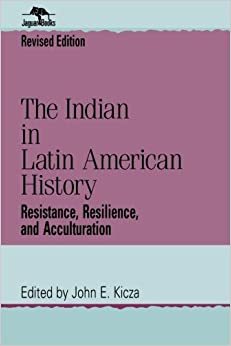 The Indian in Latin American History: Resistance, Resilience, and Acculturation (Jaguar Books on Latin America)