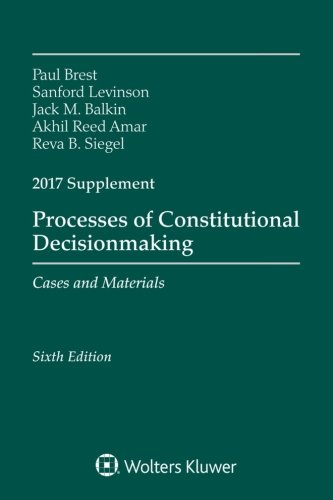 1454882484 - Processes of Constitutional Decisionmaking: Cases and Material 2017 Supplement (Supplements)