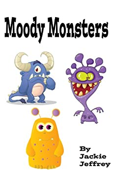 Moody Monsters (a fun picture book for young children) by [Jeffrey, Jackie]
