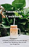 Smoothies Cookbook:  50 Healthy and Delicious Smoothie Recipes to Boost Your Metabolism, Burn Fat and Lose Weight Fast (Delicious Recipes Book 22)
