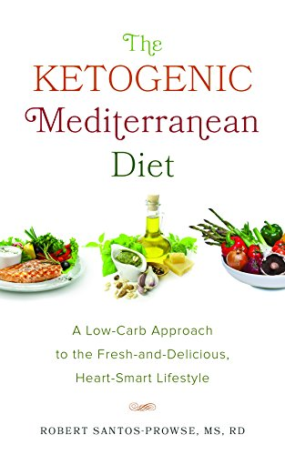 The Ketogenic Mediterranean Diet: A Low-Carb Approach to the Fresh-and-Delicious, Heart-Smart Lifestyle by Robert Santos-Prowse