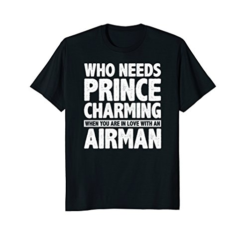 Who Needs Prince Charming When You Love An Airman T-Shirt