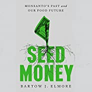 Seed Money: Monsanto's Past and Our Food Fu