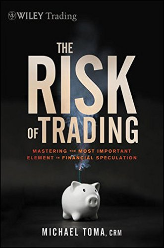 The Risk of Trading: Mastering the Most Important Element in Financial Speculation by Wiley
