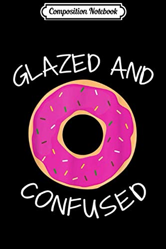 Composition Notebook: Funny Donut Glazed And Confused Womens Men Journal/Notebook Blank Lined Ruled 6x9 100 Pages